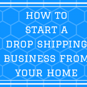 How To Start A Drop Shipping Business From Your Home