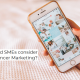 Should SMEs consider Influencer Marketing?
